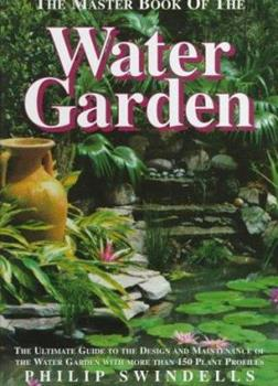 The Master Book of the Water Garden: The Ultimate Guide to the Design and Maintenance of the Water Garden With More Than 190 Plant Profiles 1564651886 Book Cover