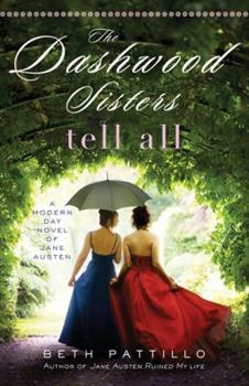 The Dashwood Sisters Tell All: A Modern Day Novel of Jane Austen - Book #3 of the Adventures with Jane Austen and her Legacy