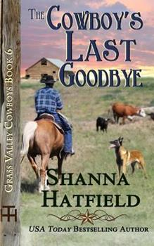 The Cowboy's Last Goodbye - Book #6 of the Grass Valley Cowboys