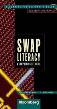 Swap Literacy: A Comprehensible Guide (Bloomberg Professional Library) 1576600017 Book Cover