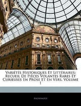 Paperback Vari?t?s Historiques et Litt?raires : Recueil de Pi?ces Volantes Rares et Curieuses en Prose et en Vers, Volume 1 Book