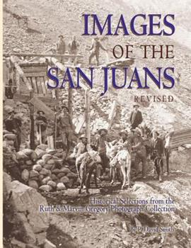 Hardcover Images of the San Juans : Historic Selections from the Marvin and Ruth Gregory Photograph Collection Book