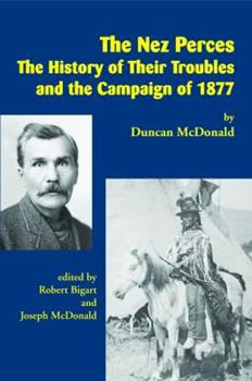 The Nez Perces: The History of Their Troubles and the Campaign of 1877 1934594164 Book Cover