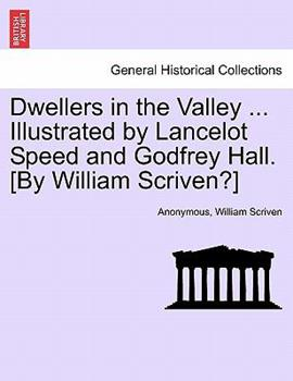 Paperback Dwellers in the Valley ... Illustrated by Lancelot Speed and Godfrey Hall. [by William Scriven?] Book
