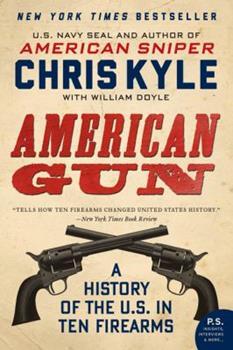 American Gun: A History of the U.S. in Ten Firearms 0062242725 Book Cover