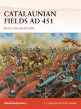 Catalaunian Fields AD 451: Rome's last great battle - Book #286 of the Osprey Campaign