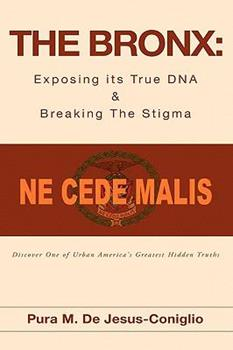 Paperback The Bronx: Exposing Its True DNA & Breaking the Stigma Book