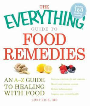 The Everything Guide to Food Remedies: An A-Z guide to healing with food 1440511004 Book Cover