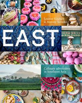 East: Culinary Adventures in Southeast Asia 1742709168 Book Cover