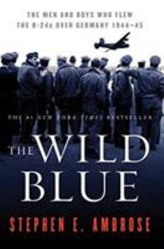 Paperback The Wild Blue: The Men and Boys Who Flew the B-24s Over Germany 1944-45 Book