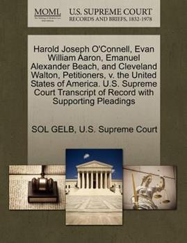 Paperback Harold Joseph o'Connell, Evan William Aaron, Emanuel Alexander Beach, and Cleveland Walton, Petitioners, V. the United States of America. U. S. Supreme Book
