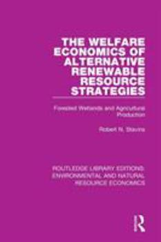 Paperback The Welfare Economics of Alternative Renewable Resource Strategies: Forested Wetlands and Agricultural Production Book