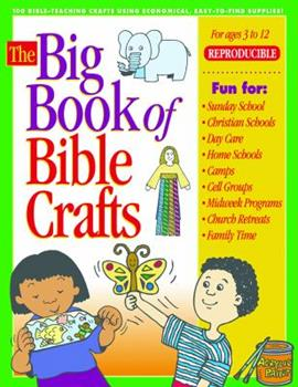 Paperback The Big Book of Bible Crafts: 100 Bible-Teaching Crafts Using Economical, Easy-to-Find Supplies! (Big Books) Book