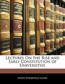 Paperback Lectures on the Rise and Early Constitution of Universities Book