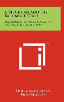 Hardcover A Virginian and His Baltimore Diary : Maryland Historical Magazine, V49, No. 3, September 1954 Book