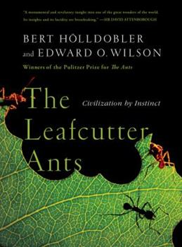 The Leafcutter Ants: Civilization by Instinct 0393338681 Book Cover