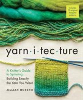 Yarnitecture: A Knitter's Guide to Spinning: Building Exactly the Yarn You Want 1612125212 Book Cover