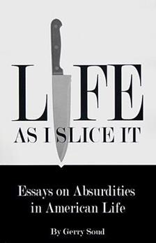 Paperback Life As I Slice It: Essays on Absurdities in American Life Book