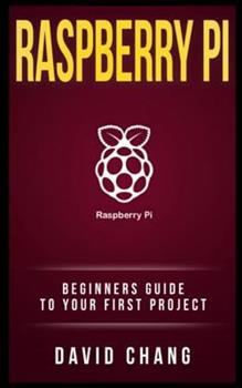 Raspberry Pi: The Beginners' Guide to Your First Project 1548722448 Book Cover