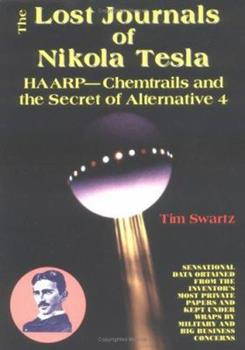 Paperback The Lost Journals of Nikola Tesla: Haarp - Chemtrails and the Secrets of Alternative 4 Book