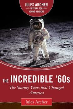 The Incredible Sixties: The Stormy Years That Changed America 0152382984 Book Cover