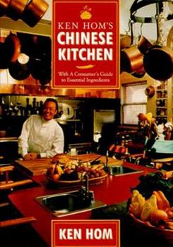 Ken Hom's Chinese Kitchen: With a Consumer's Guide to Essential Ingredients 0786860553 Book Cover