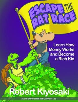 Rich Dad's Escape from the Rat Race: How to Become a Rich Kid by Following Rich Dad's Advice 0316000477 Book Cover