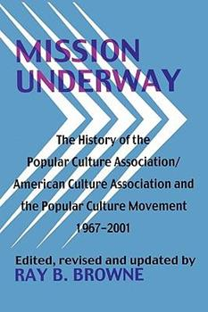 Mission Underway: The History of the Popular Culture Association/ American Culture Assn and the Popular Culture Movement 1967-2001 0879728566 Book Cover