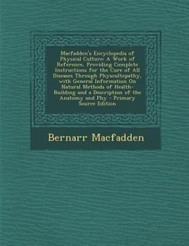 Paperback MacFadden's Encyclopedia of Physical Culture : A Work of Reference, Providing Complete Instructions for the Cure of All Diseases Through Physcultopathy Book