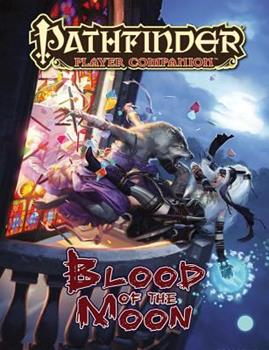 Pathfinder Player Companion: Blood of the Moon - Book  of the Pathfinder Player Companion