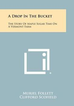 Paperback A Drop in the Bucket : The Story of Maple Sugar Time on a Vermont Farm Book