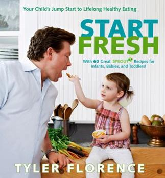 Start Fresh: Your Child's Jump Start to Lifelong Healthy Eating 1609611942 Book Cover
