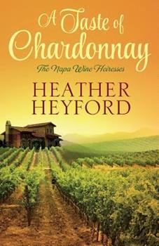 A Taste of Chardonnay - Book #1 of the Napa Wine Heiresses