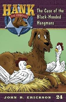 The Case of the Black-Hooded Hangmans - Book #24 of the Hank the Cowdog