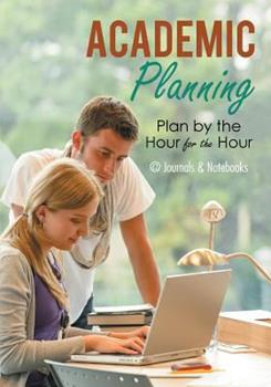 Paperback Academic Planning : Plan by the Hour for the Hour Book