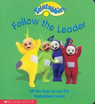 Follow the Leader: Lift the Flaps to See the Teletubbies Move - Book  of the Teletubbies