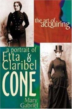 Hardcover The Art of Acquiring: A Portrait of Etta & Claribel Cone Book