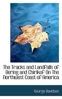 Paperback The Tracks and Landfalls of Bering and Chirikof on the Northwest Coast of America Book