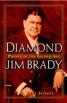 Diamond Jim Brady: Prince of the Gilded Age 0471391026 Book Cover