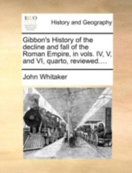 Paperback Gibbon's History of the Decline and Fall of the Roman Empire, in Vols. IV, V, and VI, Quarto, Reviewed.... Book