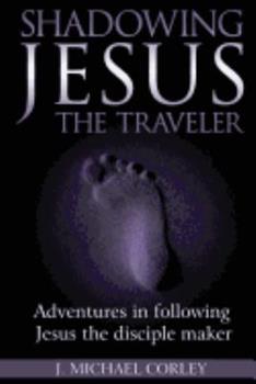 Paperback Shadowing Jesus The Traveler Book