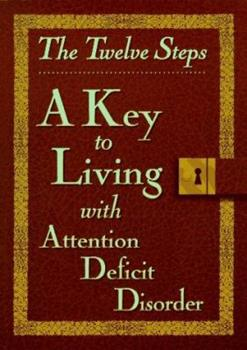 The Twelve Steps: A Key to Living With Attention Deficit Disorder 0941405346 Book Cover