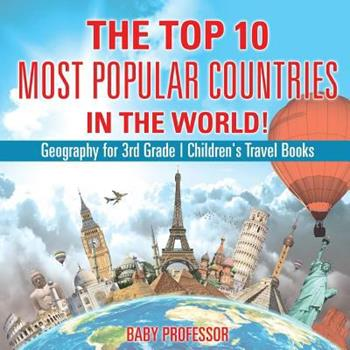 Paperback The Top 10 Most Popular Countries in the World! Geography for 3rd Grade - Children's Travel Books Book