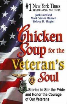 Chicken Soup for Veteran's Soul: Stories to Stir the Pride and Honor the Courage of Our Veterans (Chicken Soup for the Soul)