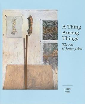A Thing Among Things: The Art of Jasper Johns 1933045620 Book Cover