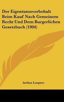 Hardcover Der Eigentumsvorbehalt Beim Kauf Nach Gemeinem Recht und Dem Burgerlichen Gesetzbuch Book