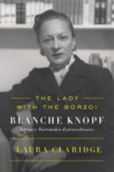 The Lady with the Borzoi: Blanche Knopf, Literary Tastemaker Extraordinaire 0374114250 Book Cover