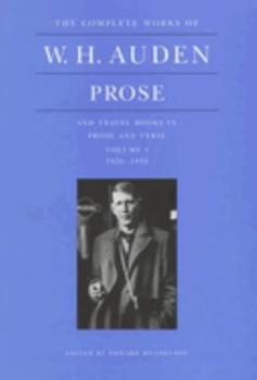 The Complete Works of W. H. Auden: Prose and Travel Books in Prose and Verse, 1926-38 - Book #1 of the Complete Works of W.H. Auden
