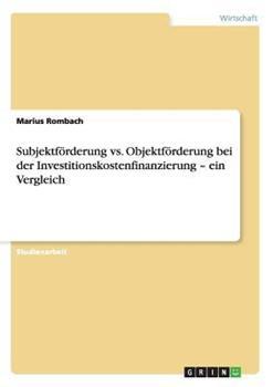 Paperback Subjektf?rderung vs. Objektf?rderung Bei der Investitionskostenfinanzierung - ein Vergleich [German] Book
