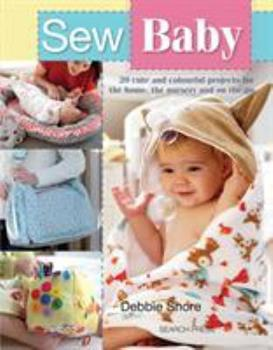 Sew Baby: 20 Cute and Colourful Projects For The Home, The Nursery And On The Go 1782214593 Book Cover